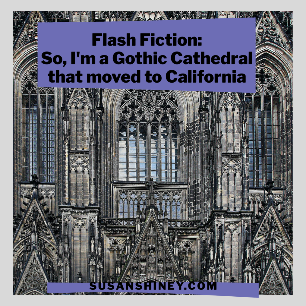 Featured-Image-FlashFiction-So-I-am-a-Gothic-Cathedral-that-moved-to-California-Surrealist-story-susan-shiney
